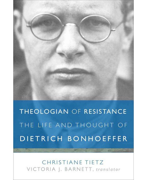 Theologian of Resistance : The Life and Thought of Dietrich Bonhoeffer (Hardcover) (Christiane Tietz) - image 1 of 1