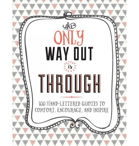 Only Way Out Is Through : 100 Quotes to Comfort, Encourage, and Inspire (Hardcover) (Laura Westdale) - image 1 of 1