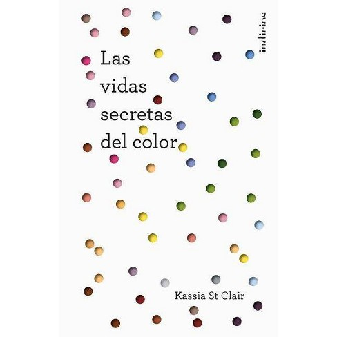Las Vidas Secretas del Color - (Indicios) by  Kassia St Clair (Hardcover) - image 1 of 1