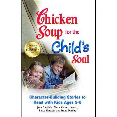 Chicken Soup for the Child's Soul - by  Jack Canfield & Mark Victor Hansen & Patty Hansen (Paperback)