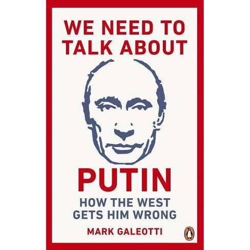 We Need to Talk about Putin - by  Mark Galeotti (Paperback) - image 1 of 1