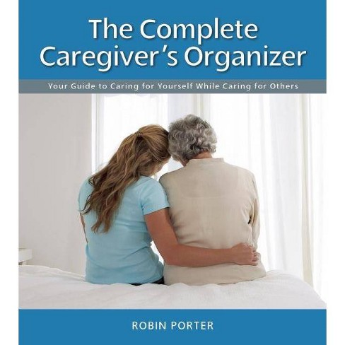 The Complete Caregiver's Organizer - by  Robin Porter (Spiral_bound) - image 1 of 1