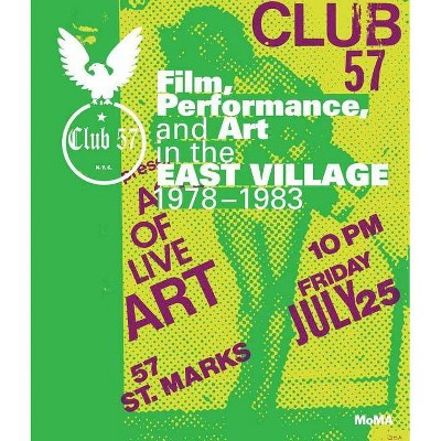 Club 57: Film, Performance, and Art in the East Village, 1978-1983 - by  Ron Magliozzi & Sophie Cavoulacos (Hardcover)