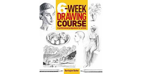 6-Week Drawing Course : A Professional Programme for Artists (Hardcover) (Barrington Barber) - image 1 of 1