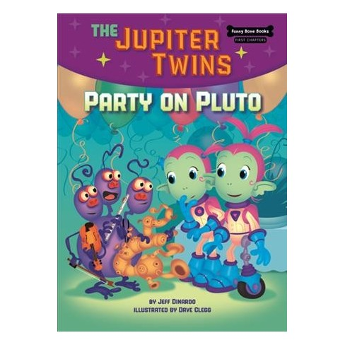 Party on Pluto (Book 4) - (Funny Bone Books (TM) First Chapters -- The Jupiter Twins) by  Jeff Dinardo - image 1 of 1
