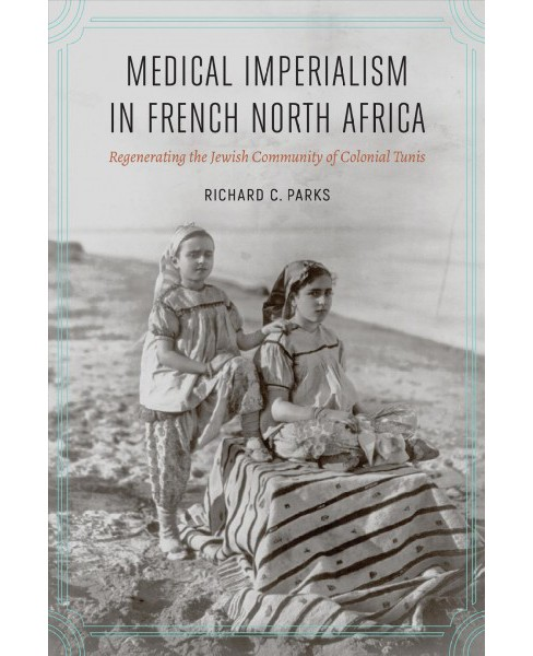 Medical Imperialism in French North Africa : Regenerating the Jewish Community of Colonial Tunis - image 1 of 1