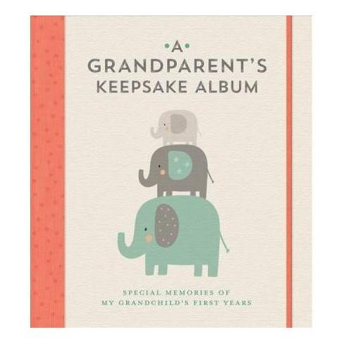 f144f8d6b91 Grandparent s Keepsake Album   Special Memories Of My Grandchild s First  Years - (Hardcover)   Target