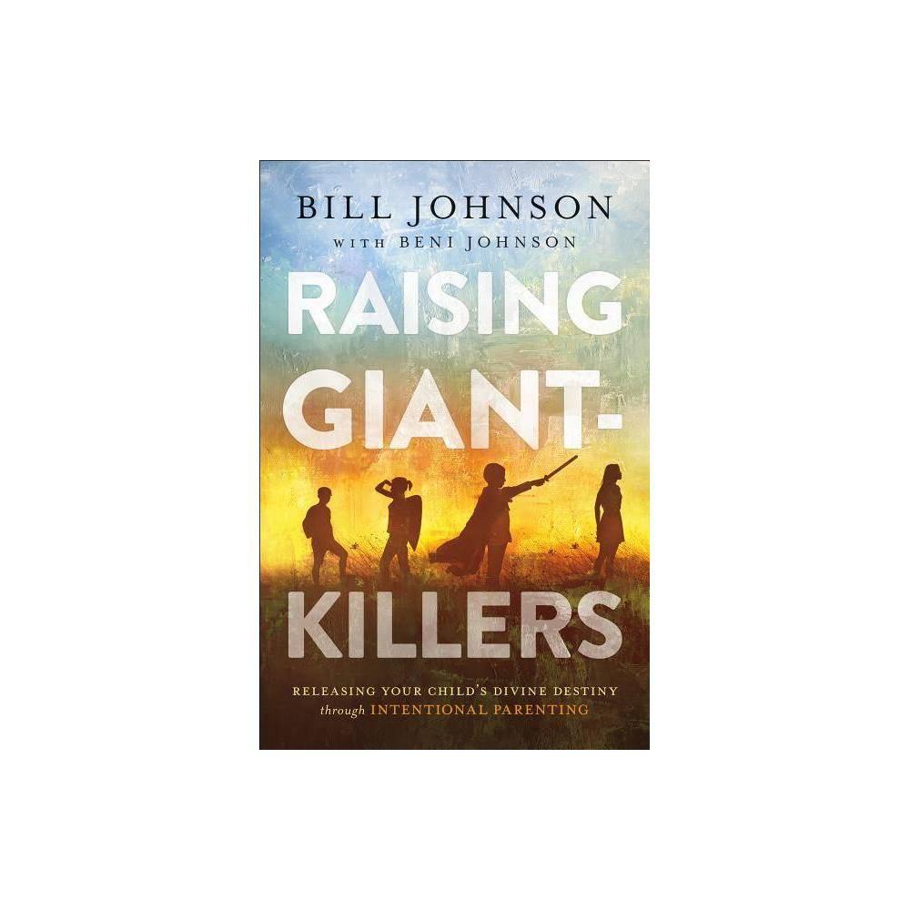 Raising Giant Killers By Bill Johnson Beni Johnson Hardcover