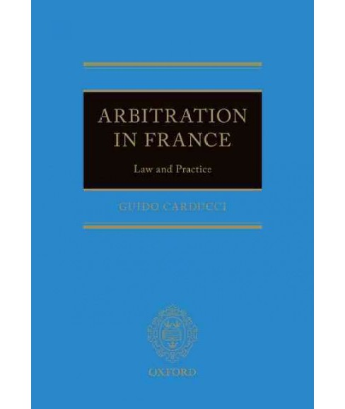 Arbitration in France : Law and Practice (Hardcover) (Guido Carducci) - image 1 of 1