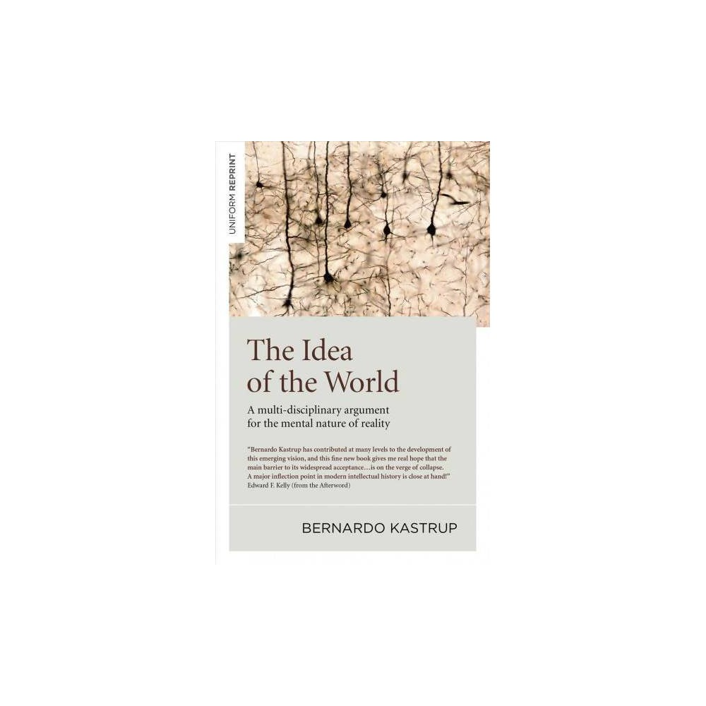 Idea of the World : A multi-disciplinary argument for the mental nature of reality - (Paperback)