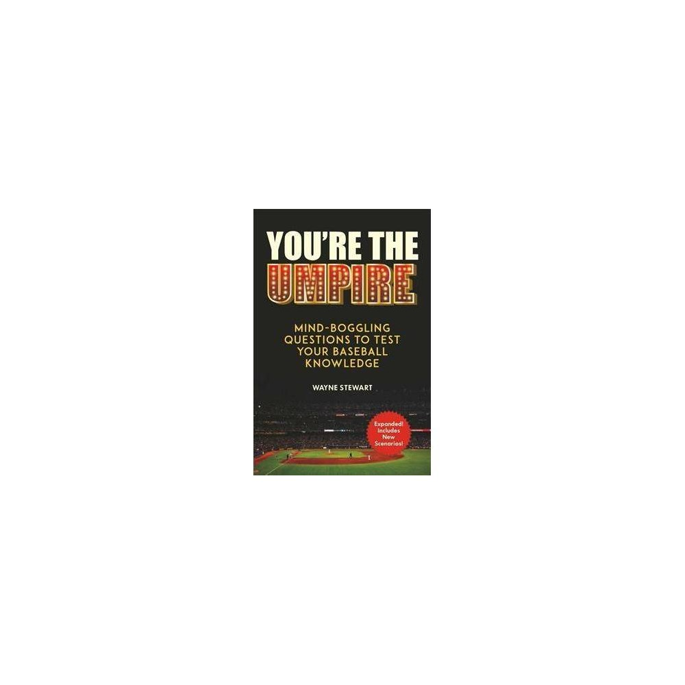 You're the Umpire : Mind-boggling Questions to Test Your Baseball Knowledge - (Paperback)