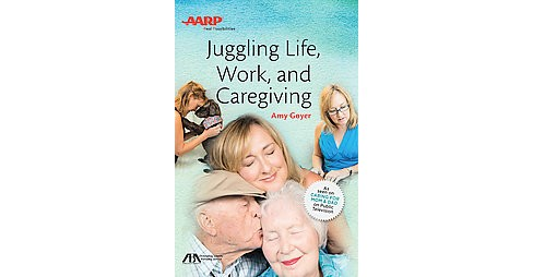 Juggling Life, Work, and Caregiving (Paperback) (Amy Goyer) - image 1 of 1