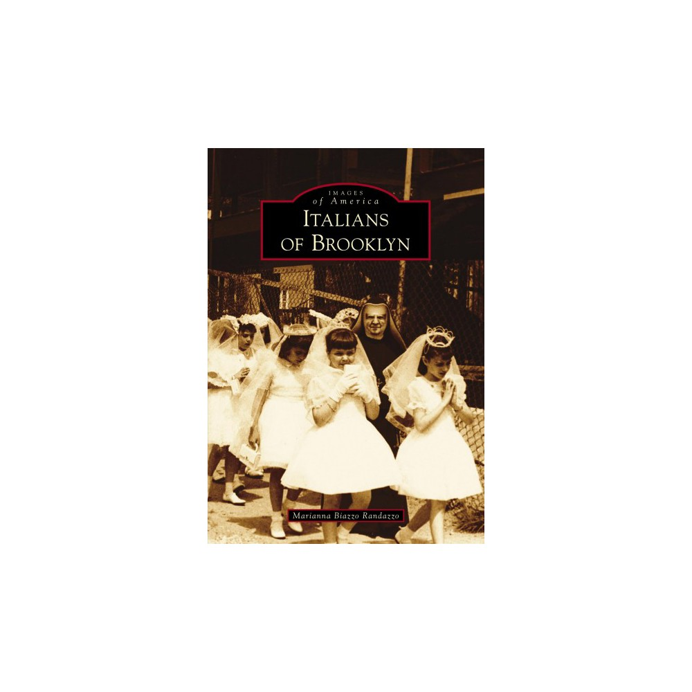 Italians of Brooklyn - (Images of America) by Marianna Biazzo Randazzo (Paperback)