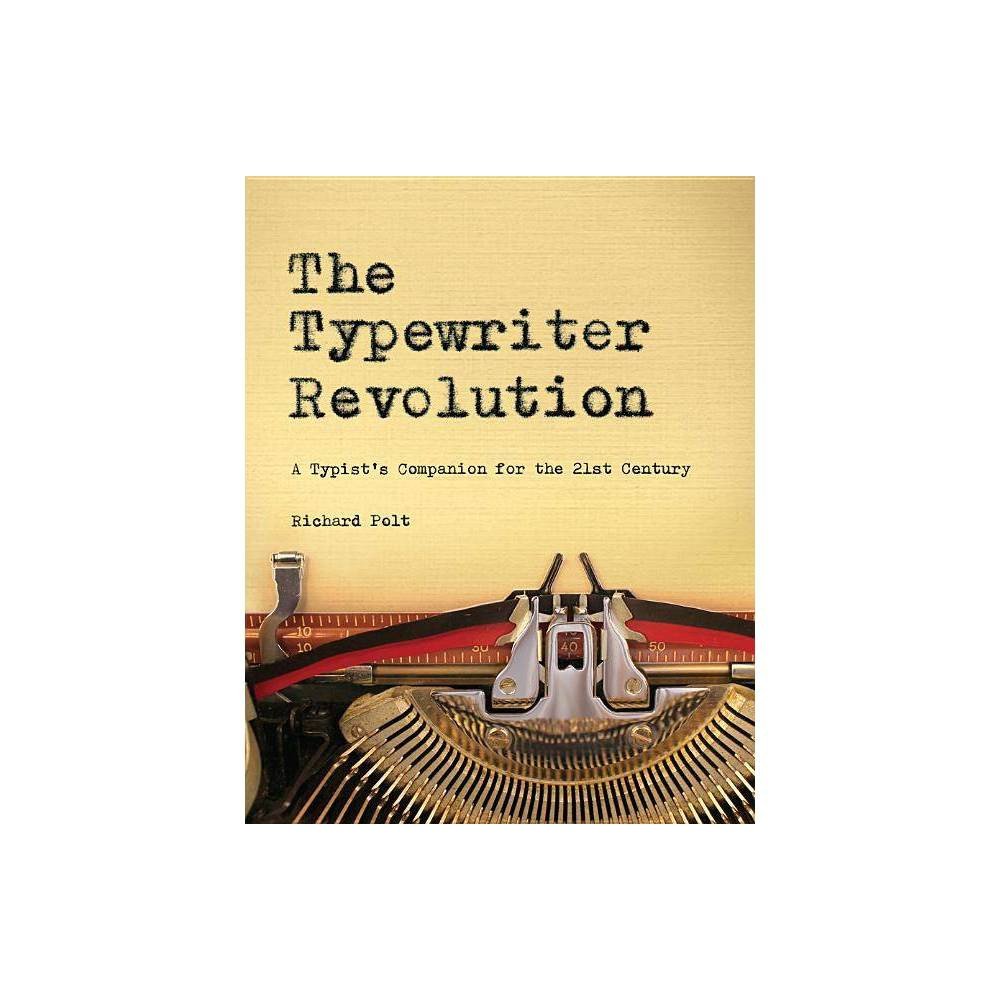 The Typewriter Revolution - by Richard Polt (Paperback) What do thousands of kids, makers, poets, artists, steampunks, hipsters, activists, and musicians have in common? They love typewriters the magical, mechanical contraptions that are enjoying a surprising second life in the 21st century, striking a blow for self-reliance, privacy, and coherence against dependency, surveillance, and disintegration. The Typewriter Revolution documents the movement and provides practical advice on how to choose a typewriter, how to care for it, and what to do with it from National Novel Writing Month to letter-writing socials, from type-ins to typewritten blogs, from custom-painted typewriters to typewriter tattoos. It celebrates the unique quality of everything typewriter, fully-illustrated with vintage photographs, postcards, manuals, and more.   Gender: unisex.