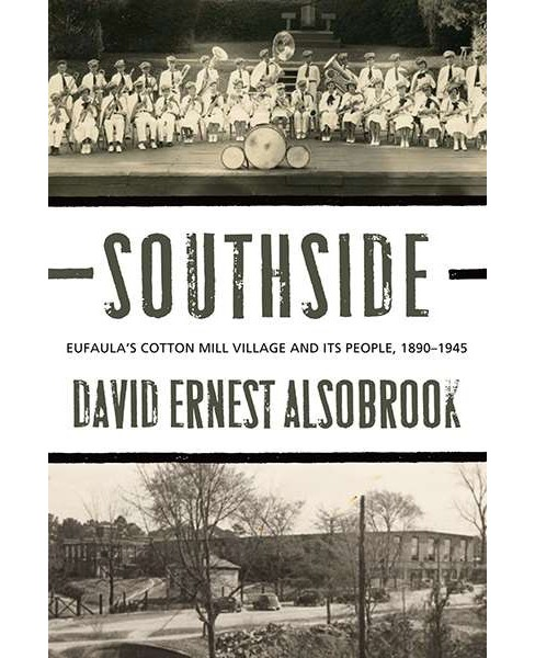 Southside : Eufaula's Cotton Mill Village and Its People, 1890-1945 (Hardcover) (David E. Alsobrook) - image 1 of 1
