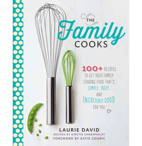 Family Cooks : 100+ Recipes to Get Your Family Craving Food That's Simple, Tasty, and Incredibly Good - image 1 of 1