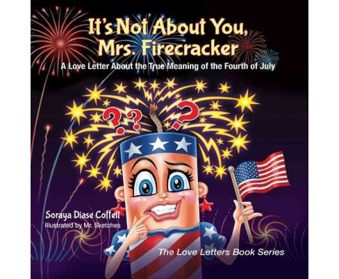 It's Not About You, Mrs. Firecracker : A Love Letter About the True Meaning of the Fourth of July - image 1 of 1