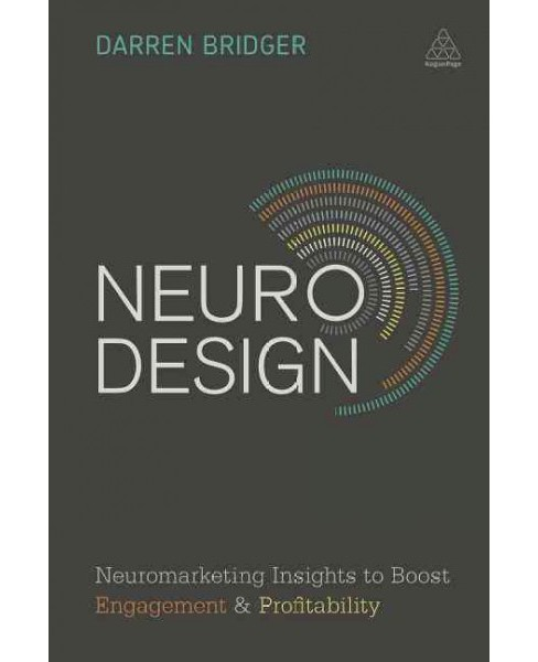 Neuro Design : Neuromarketing Insights to Boost Engagement and Profitability (Paperback) (Darren - image 1 of 1