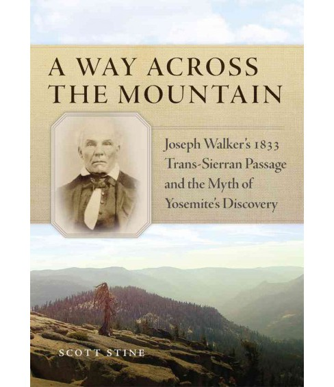 Way Across the Mountain : Joseph Walker's 1833 Trans-Sierran Passage and the Myth of Yosemite's - image 1 of 1