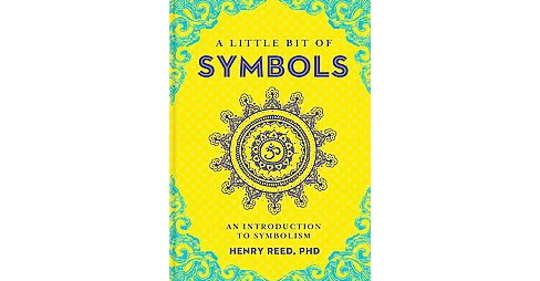 Little Bit of Symbols : An Introduction to Symbolism (Hardcover) (Henry Reed) - image 1 of 1
