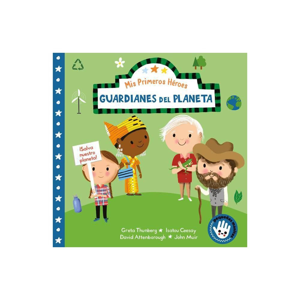 Mis Primeros H Roes Guardianes Del Planeta My First Heroes Guardians Of Our Planet By Nila Aye Board Book