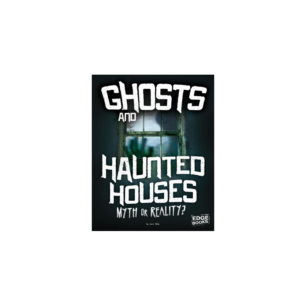 Ghosts and Haunted Houses : Myth or Reality? - (Edge Books) by Jane Bingham (Paperback)