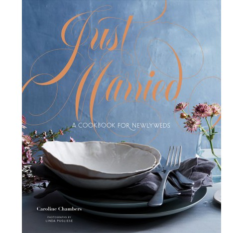 Just Married : A Cookbook for Newlyweds -  by Caroline Chambers (Hardcover) - image 1 of 1