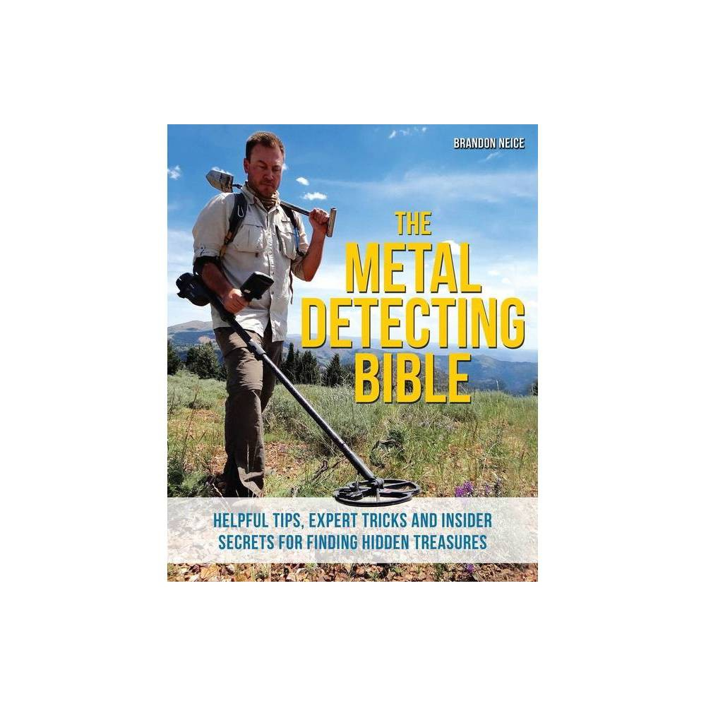 The Metal Detecting Bible By Brandon Neice Paperback