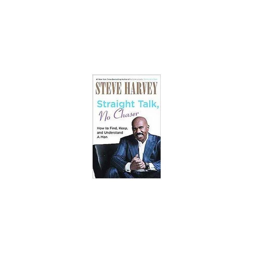 Straight Talk, No Chaser (Hardcover) by Steve Harvey