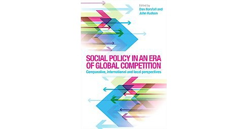 Social Policy in an Era of Competition : From Local to Global Perspectives -  (Hardcover) - image 1 of 1