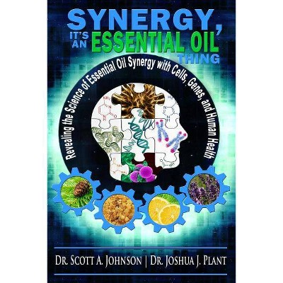 Synergy, It's an Essential Oil Thing - by  Joshua J Plant & Scott a Johnson (Paperback)