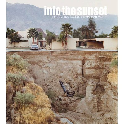 Into the Sunset: Photography's Image of the American West - (Museum of Modern Art, New York: Exhibition Catalogues) (Hardcover)