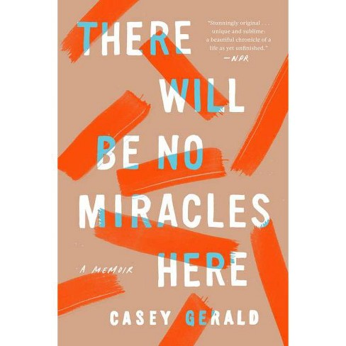 There Will Be No Miracles Here - by  Casey Gerald (Paperback) - image 1 of 1