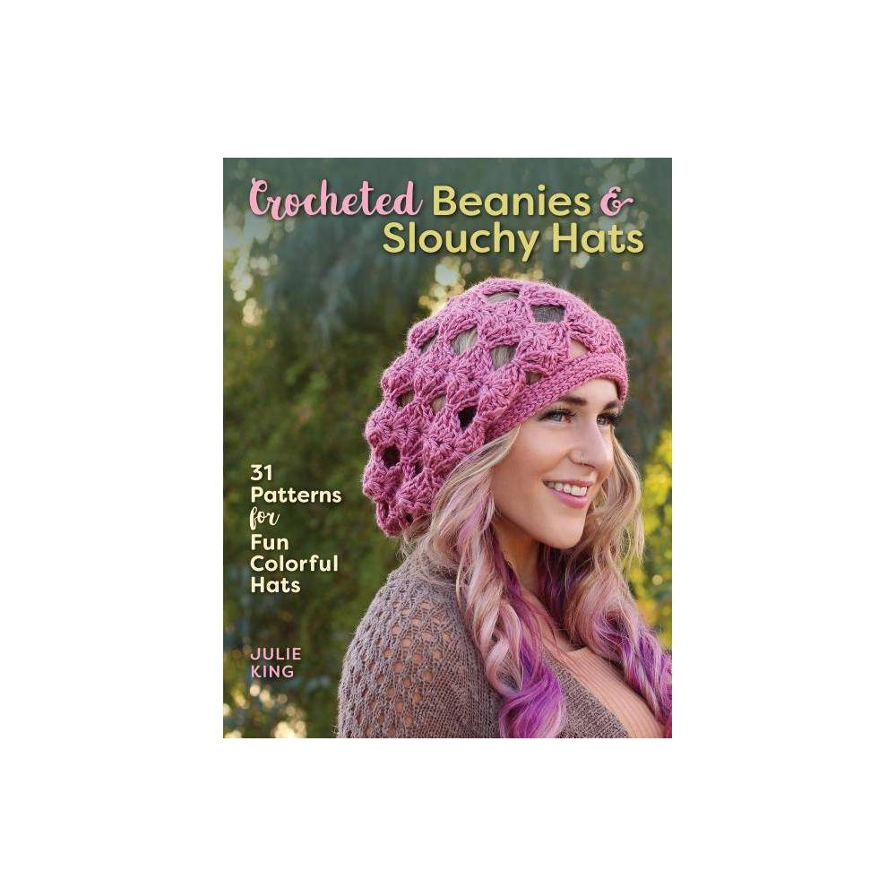 Crocheted Beanies Slouchy Hats By Julie King Paperback