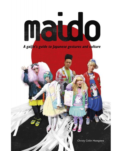 Maido : A gaijin's guide to Japanese gestures and culture (Paperback) (Christy Colon Hasegawa) - image 1 of 1