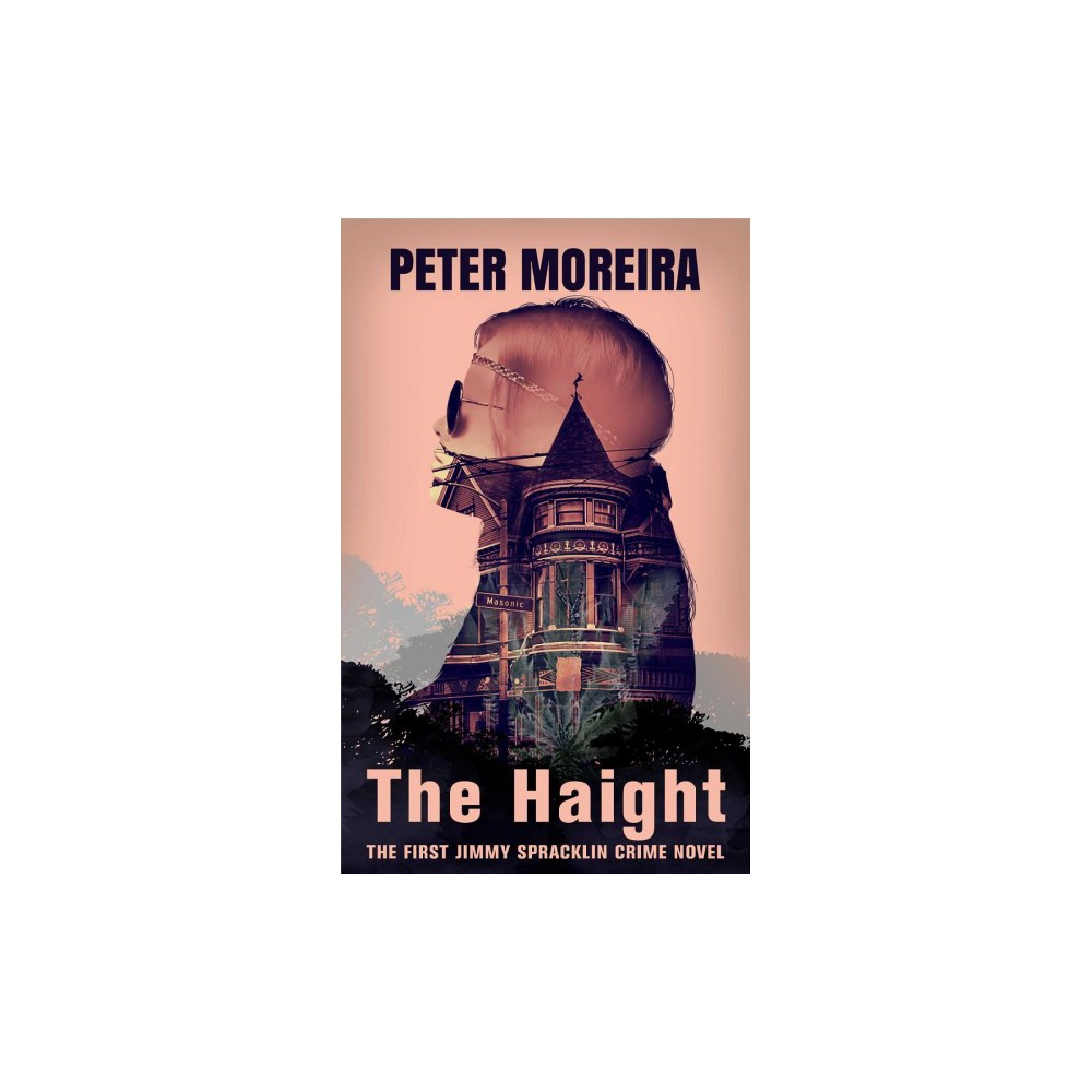 Haight - (Haight Mystery) by Peter Moreira (Hardcover)