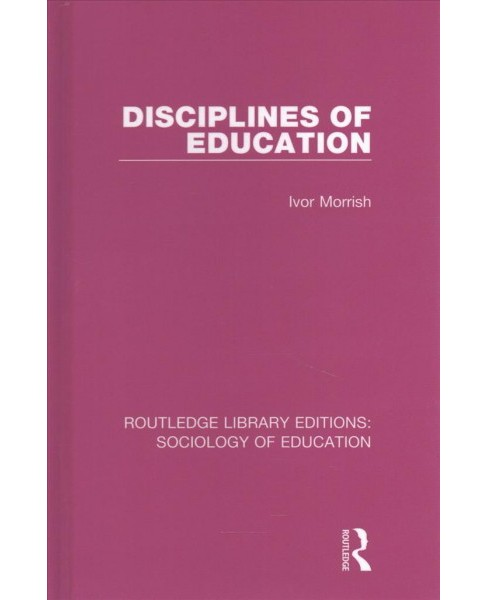 Disciplines of Education (Hardcover) (Ivor Morrish) - image 1 of 1