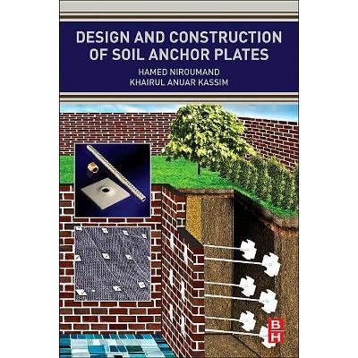 Design and Construction of Soil Anchor Plates - by  Hamed Niroumand & Khairul Anuar Kassim (Paperback)