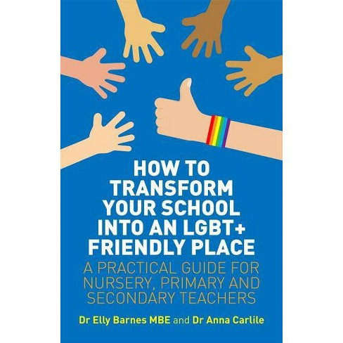 How to Transform Your School Into an Lgbt+ Friendly Place - by  Elly Barnes & Anna Carlile (Paperback) - image 1 of 1
