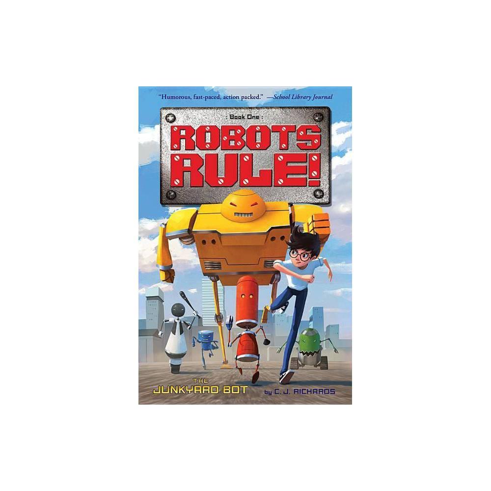 The Junkyard Bot Robots Rule By C J Richards Paperback