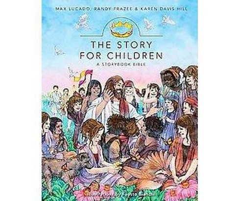 Story for Children : A Storybook Bible (Hardcover) (Max Lucado & Randy Frazee & Karen Davis Hill) - image 1 of 1