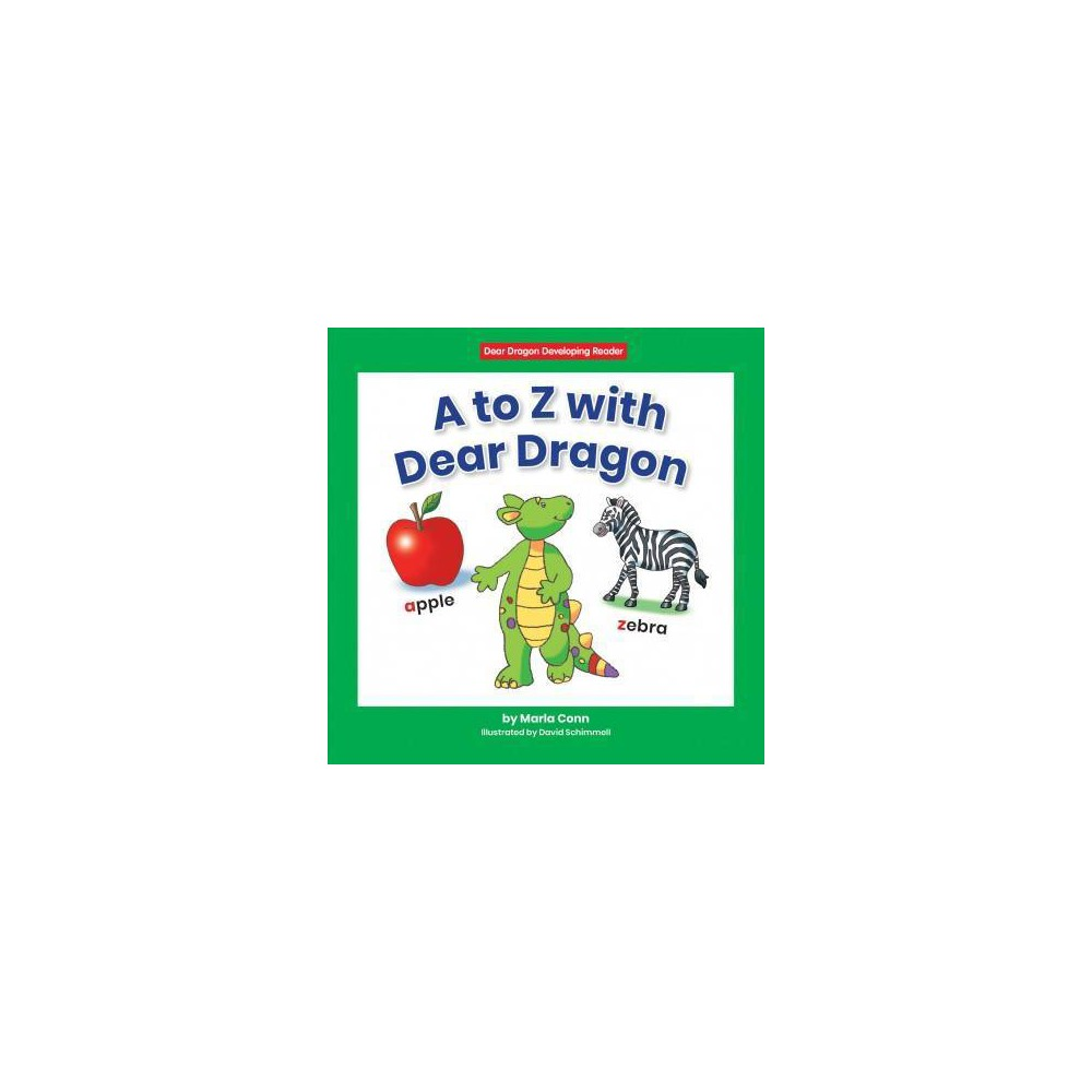To Z With Dear Dragon - (Dear Dragon Developing Readers. Level D) by Marla Conn (Paperback)