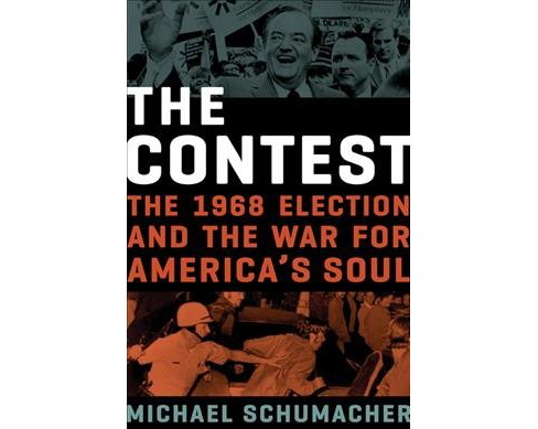 Contest : The 1968 Election and the War for America's Soul -  by Michael Schumacher (Hardcover) - image 1 of 1