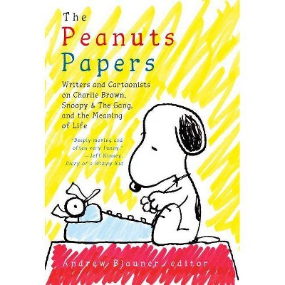 The Peanuts Papers: Writers and Cartoonists on Charlie Brown, Snoopy & the Gang, and the Meaning of Life - by  Andrew Blauner (Hardcover)