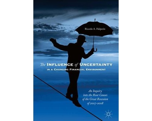Influence of Uncertainty in a Changing Financial Environment : An Inquiry into the Root Causes of the - image 1 of 1