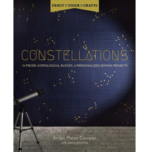 Constellations : 12 Pieced Astrological Blocks, 8 Personalized Sewing Projects -  (Paperback) - image 1 of 1