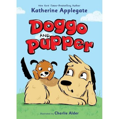 Doggo and Pupper - (Doggo and Pupper, 1) by Katherine Applegate (Hardcover)