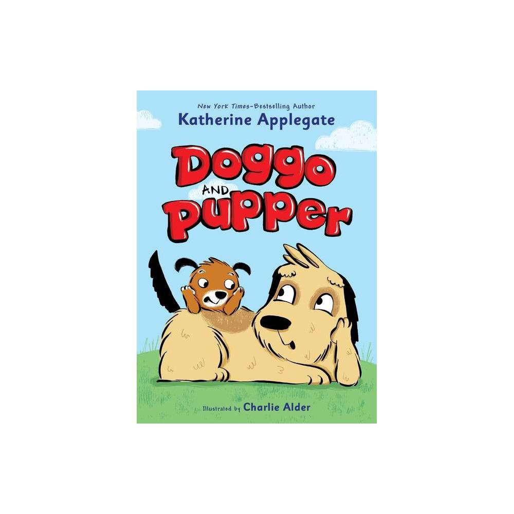 Doggo And Pupper Doggo And Pupper 1 By Katherine Applegate Hardcover