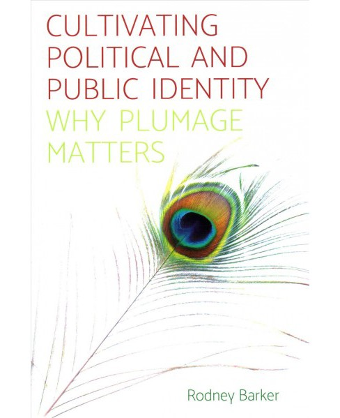 Cultivating Political and Public Identity : Why Plumage Matters (Paperback) (Rodney Barker) - image 1 of 1