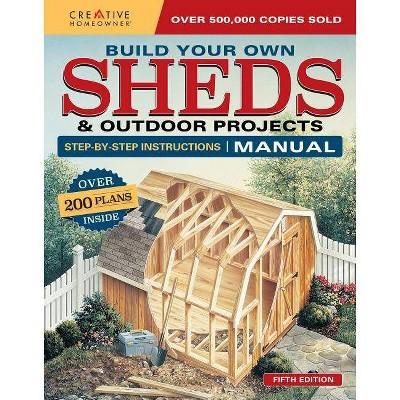 Build Your Own Sheds & Outdoor Projects Manual, Fifth Edition - 5th Edition by  Design America Inc (Paperback)